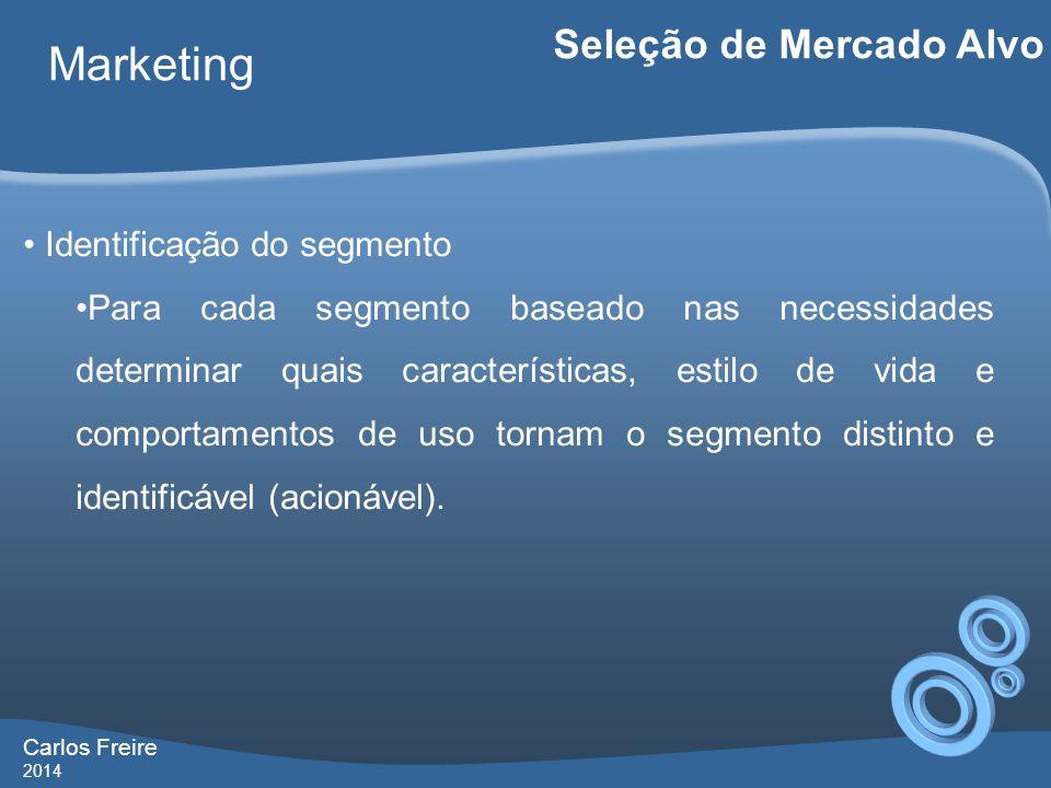 Carlos Freire 2014 Marketing Seleção de Mercado Alvo Identificação do segmento Para cada segmento baseado nas necessidades determinar quais caracterís