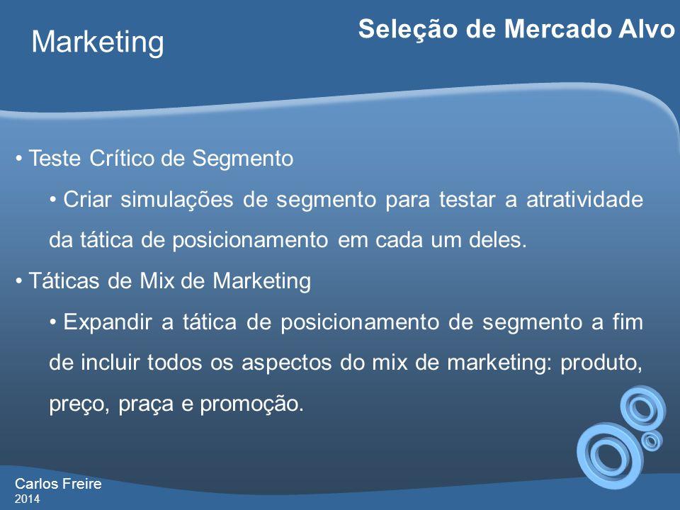 Carlos Freire 2014 Marketing Seleção de Mercado Alvo Teste Crítico de Segmento Criar simulações de segmento para testar a atratividade da tática de po