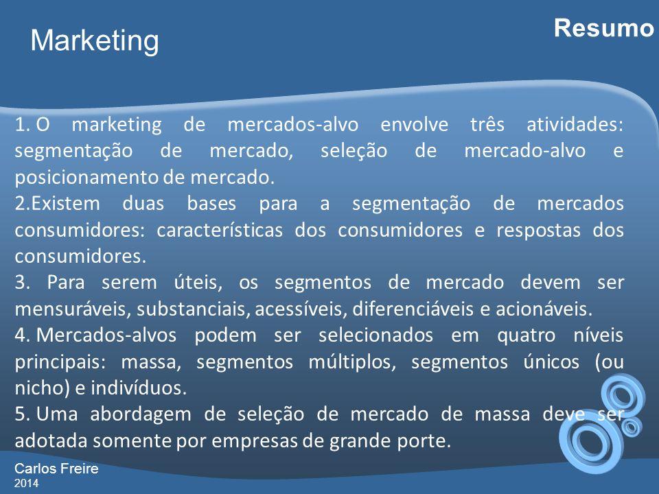 Carlos Freire 2014 Marketing Resumo 1. O marketing de mercados-alvo envolve três atividades: segmentação de mercado, seleção de mercado-alvo e posicio