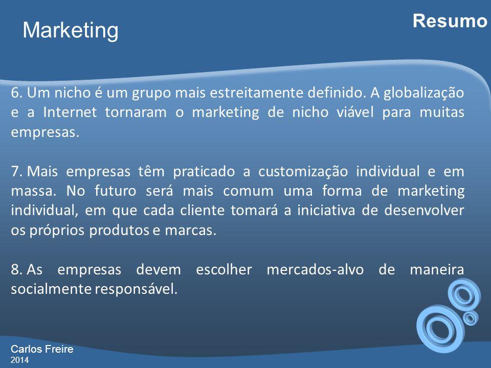 Carlos Freire 2014 Marketing Resumo 6. Um nicho é um grupo mais estreitamente definido. A globalização e a Internet tornaram o marketing de nicho viáv