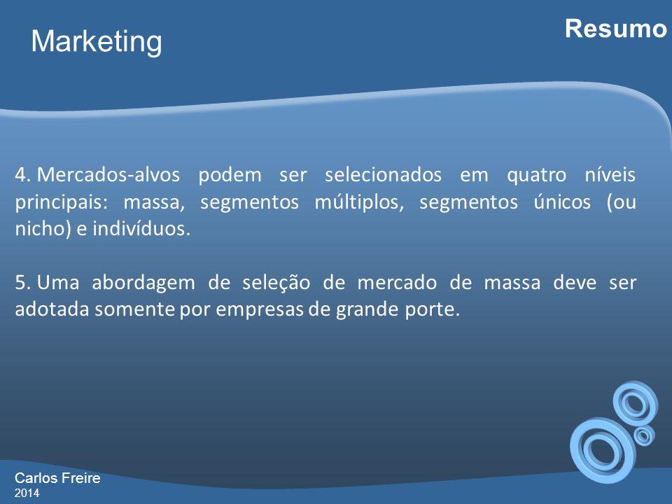 Carlos Freire 2014 Marketing Resumo 4. Mercados-alvos podem ser selecionados em quatro níveis principais: massa, segmentos múltiplos, segmentos únicos