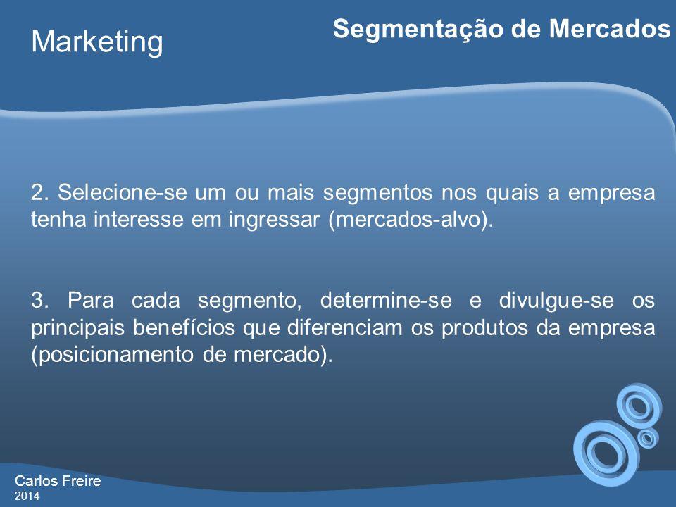Carlos Freire 2014 Marketing Segmentação de Mercados 2. Selecione-se um ou mais segmentos nos quais a empresa tenha interesse em ingressar (mercados-a