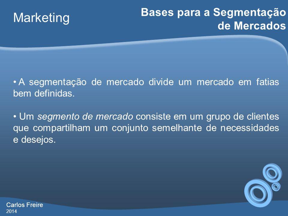 Carlos Freire 2014 Marketing Bases para a Segmentação de Mercados A segmentação de mercado divide um mercado em fatias bem definidas. Um segmento de m
