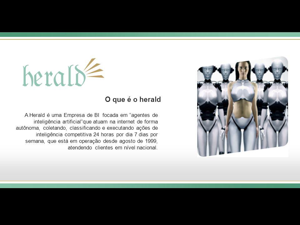 O que é o herald A Herald é uma Empresa de BI focada em agentes de inteligência artificialque atuam na internet de forma autônoma, coletando, classifi