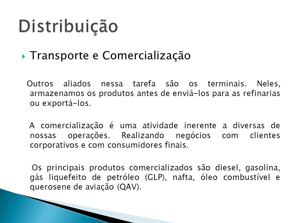 Transporte e Comercialização Outros aliados nessa tarefa são os terminais. Neles, armazenamos os produtos antes de enviá-los para as refinarias ou exp