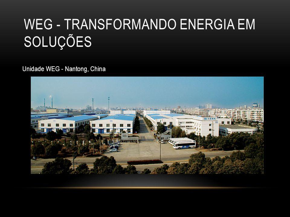 WEG - TRANSFORMANDO ENERGIA EM SOLUÇÕES Unidade WEG - Nantong, China