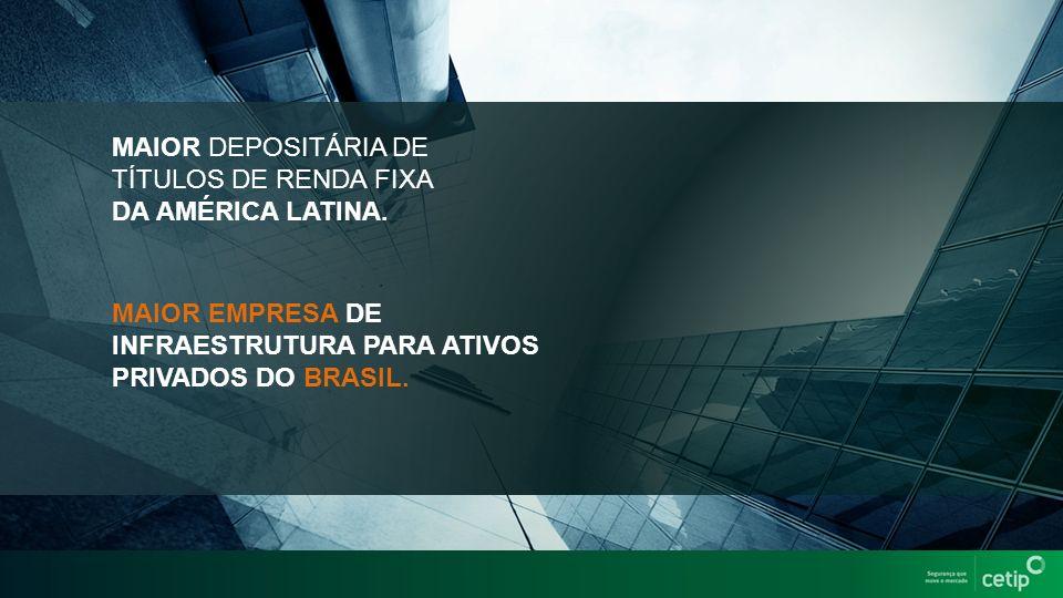 MAIOR DEPOSITÁRIA DE TÍTULOS DE RENDA FIXA DA AMÉRICA LATINA.