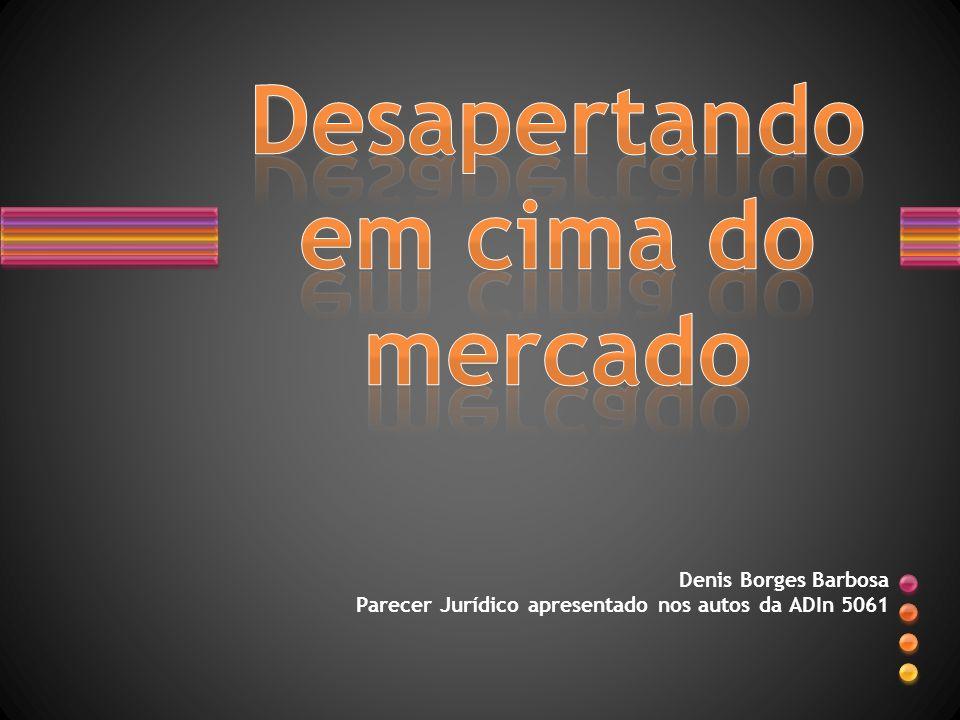 Denis Borges Barbosa Parecer Jurídico apresentado nos autos da ADIn 5061