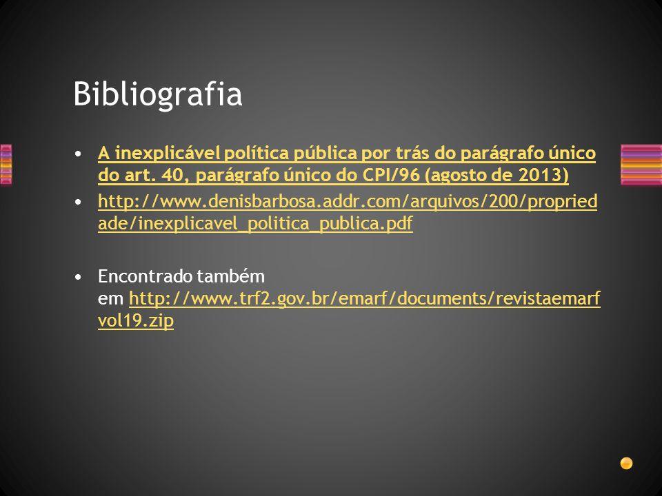 A inexplicável política pública por trás do parágrafo único do art. 40, parágrafo único do CPI/96 (agosto de 2013)A inexplicável política pública por