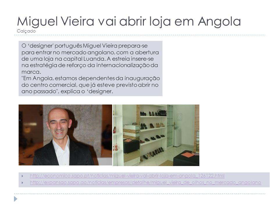 Miguel Vieira vai abrir loja em Angola Calçado http://economico.sapo.pt/noticias/miguel-vieira-vai-abrir-loja-em-angola_126122.html http://expansao.sa