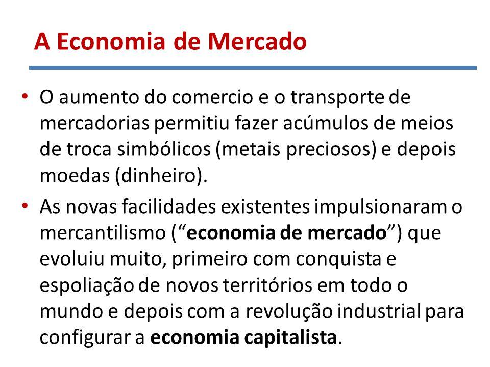 O aumento do comercio e o transporte de mercadorias permitiu fazer acúmulos de meios de troca simbólicos (metais preciosos) e depois moedas (dinheiro)