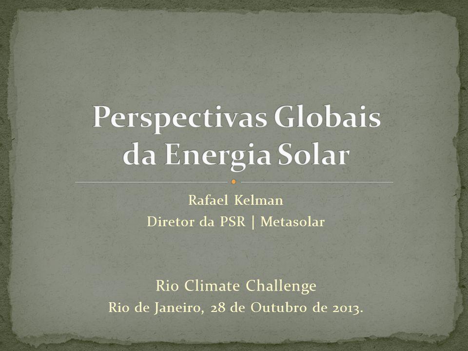 Rafael Kelman Diretor da PSR | Metasolar Rio Climate Challenge Rio de Janeiro, 28 de Outubro de 2013.