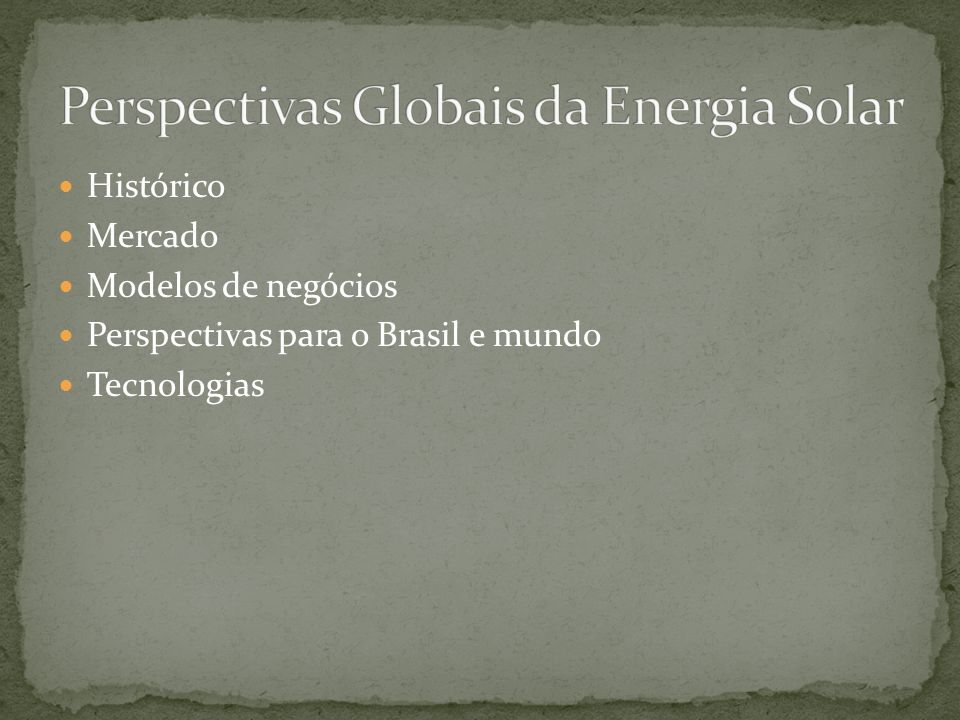 Histórico Mercado Modelos de negócios Perspectivas para o Brasil e mundo Tecnologias