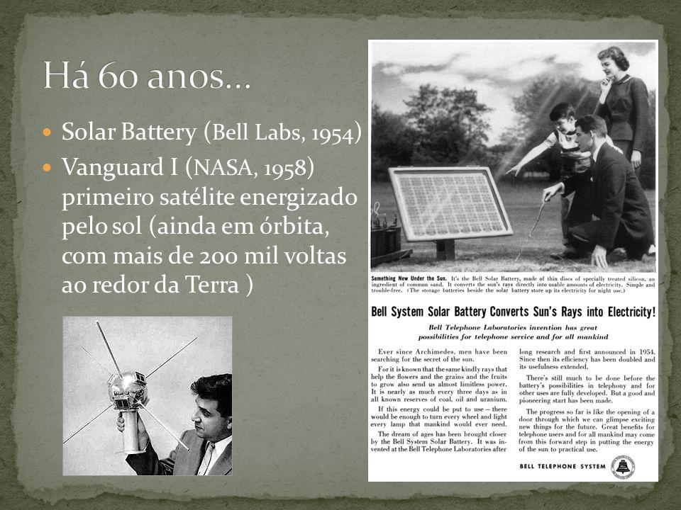 Solar Battery ( Bell Labs, 1954 ) Vanguard I ( NASA, 1958 ) primeiro satélite energizado pelo sol (ainda em órbita, com mais de 200 mil voltas ao redo