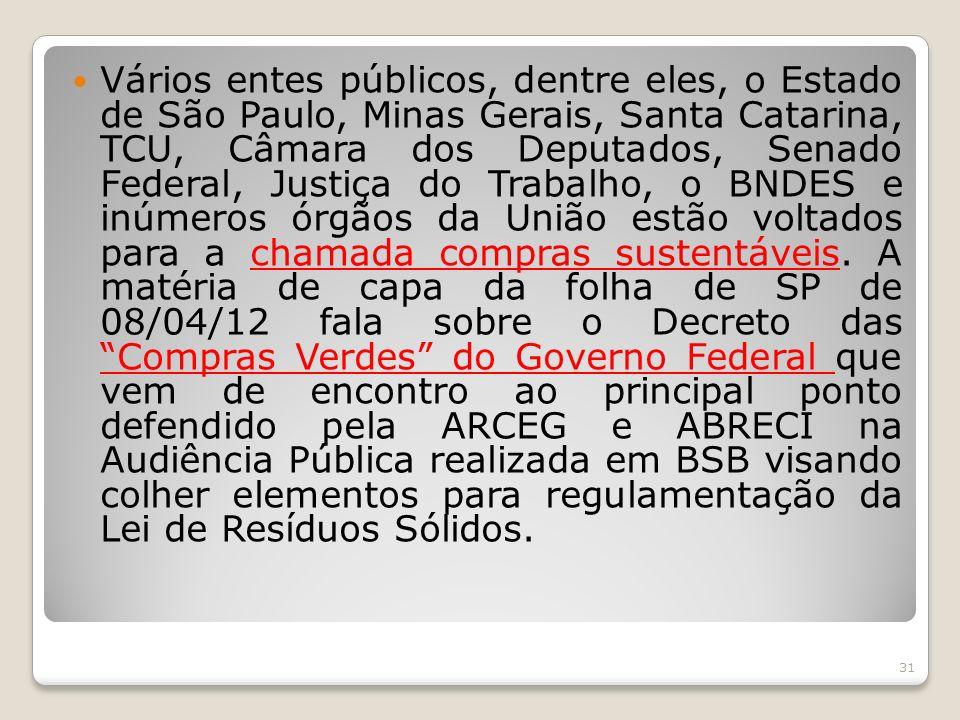 Vários entes públicos, dentre eles, o Estado de São Paulo, Minas Gerais, Santa Catarina, TCU, Câmara dos Deputados, Senado Federal, Justiça do Trabalh