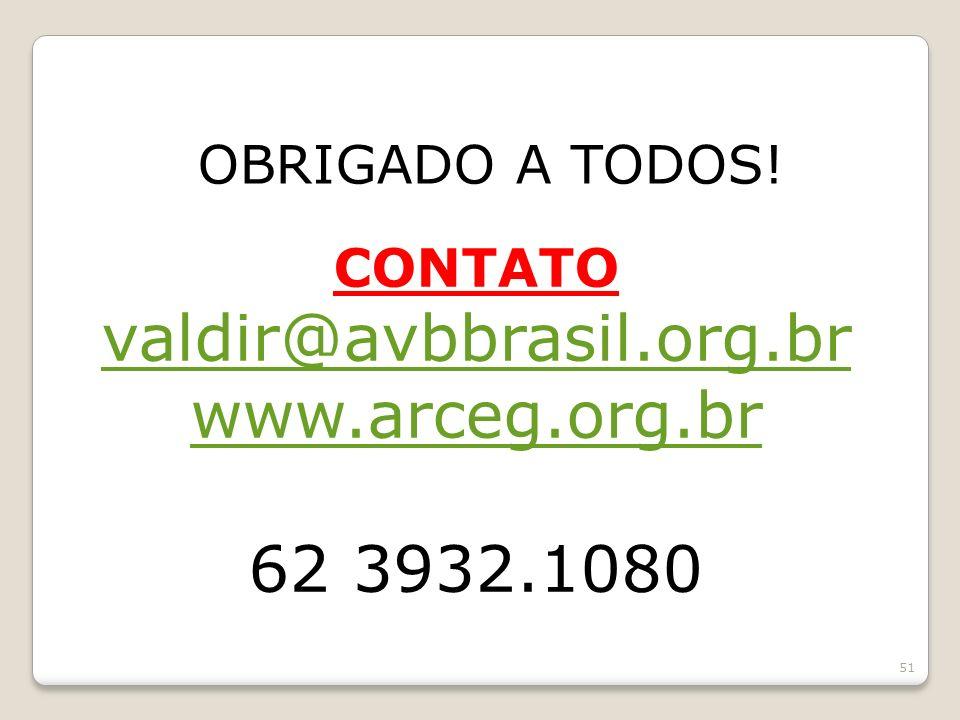 51 CONTATO valdir@avbbrasil.org.br www.arceg.org.br 62 3932.1080 OBRIGADO A TODOS!