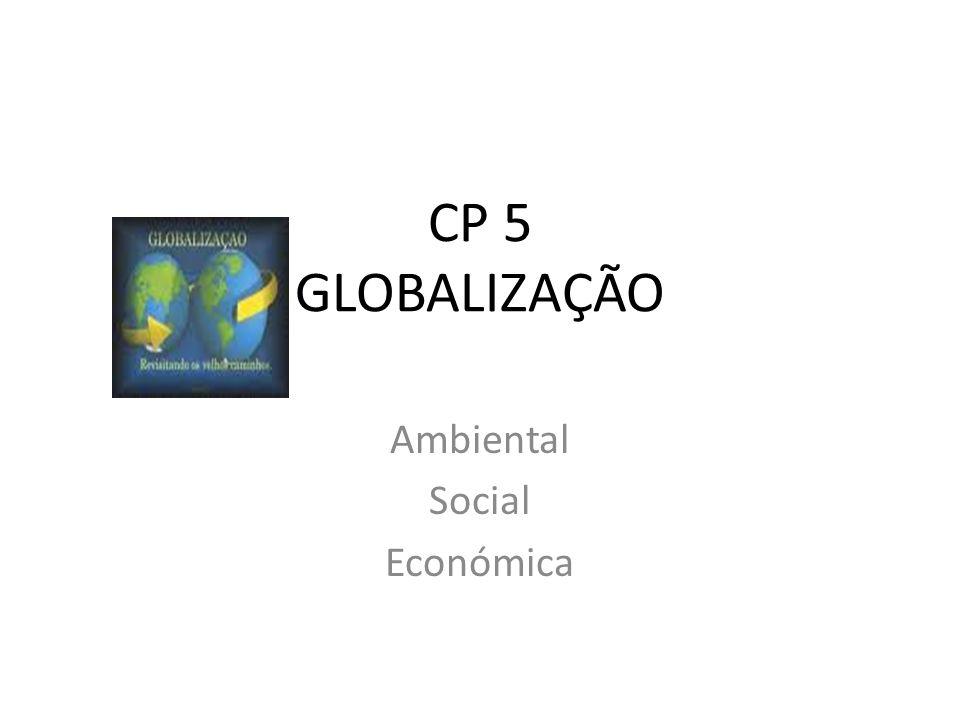 CP 5 GLOBALIZAÇÃO Ambiental Social Económica