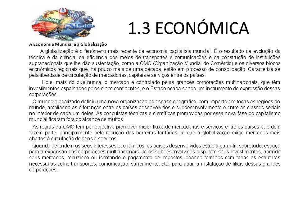 1.3 ECONÓMICA A Economia Mundial e a Globalização A globalização é o fenómeno mais recente da economia capitalista mundial. É o resultado da evolução