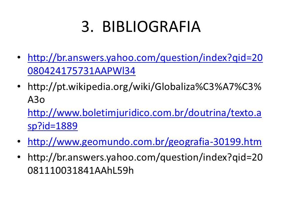3. BIBLIOGRAFIA http://br.answers.yahoo.com/question/index?qid=20 080424175731AAPWl34 http://br.answers.yahoo.com/question/index?qid=20 080424175731AA