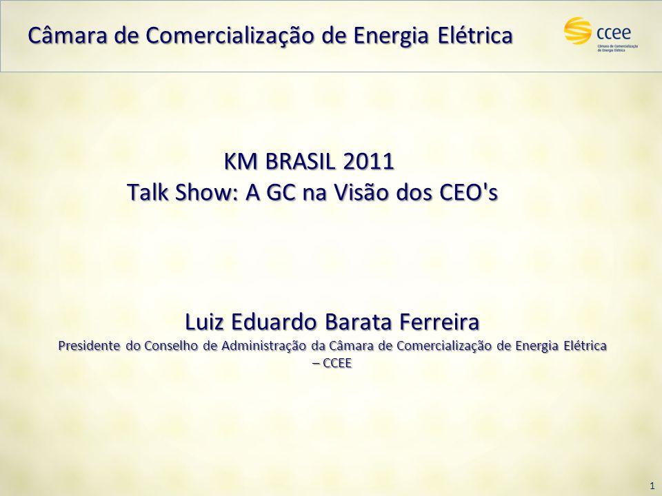 KM BRASIL 2011 Talk Show: A GC na Visão dos CEO's 1 Luiz Eduardo Barata Ferreira Presidente do Conselho de Administração da Câmara de Comercialização
