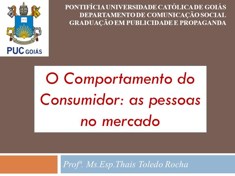 PONTIFÍCIA UNIVERSIDADE CATÓLICA DE GOIÁS DEPARTAMENTO DE COMUNICAÇÃO SOCIAL GRADUAÇÃO EM PUBLICIDADE E PROPAGANDA Profª. Ms.Esp.Thais Toledo Rocha O