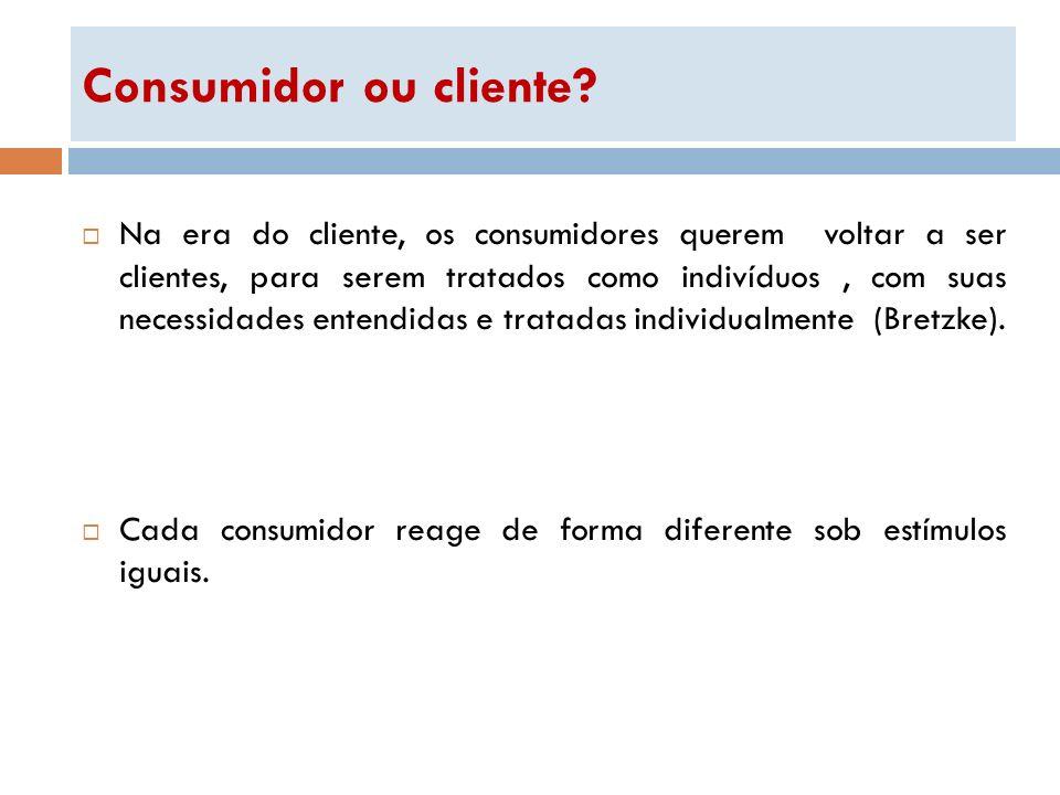 Consumidor ou cliente? Na era do cliente, os consumidores querem voltar a ser clientes, para serem tratados como indivíduos, com suas necessidades ent