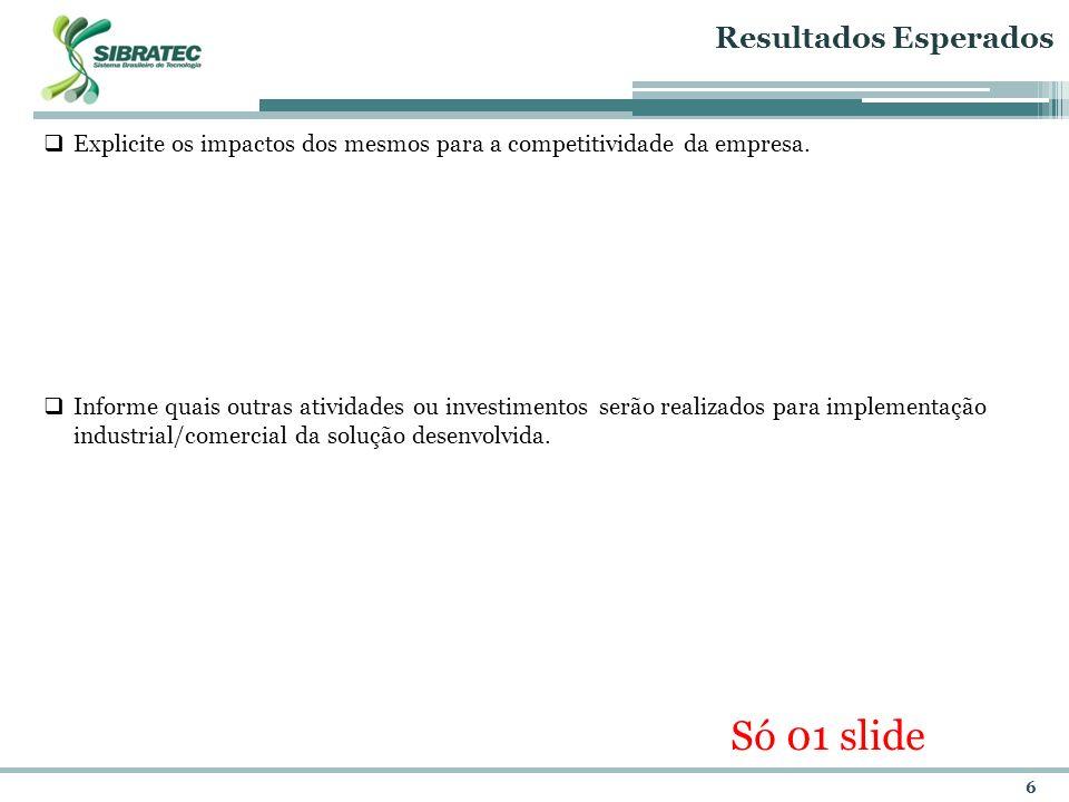 6 Resultados Esperados Explicite os impactos dos mesmos para a competitividade da empresa. Informe quais outras atividades ou investimentos serão real