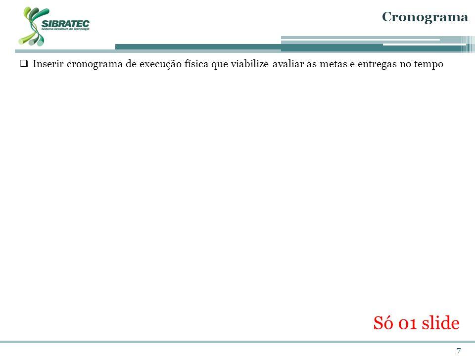 7 Cronograma Inserir cronograma de execução física que viabilize avaliar as metas e entregas no tempo Só 01 slide
