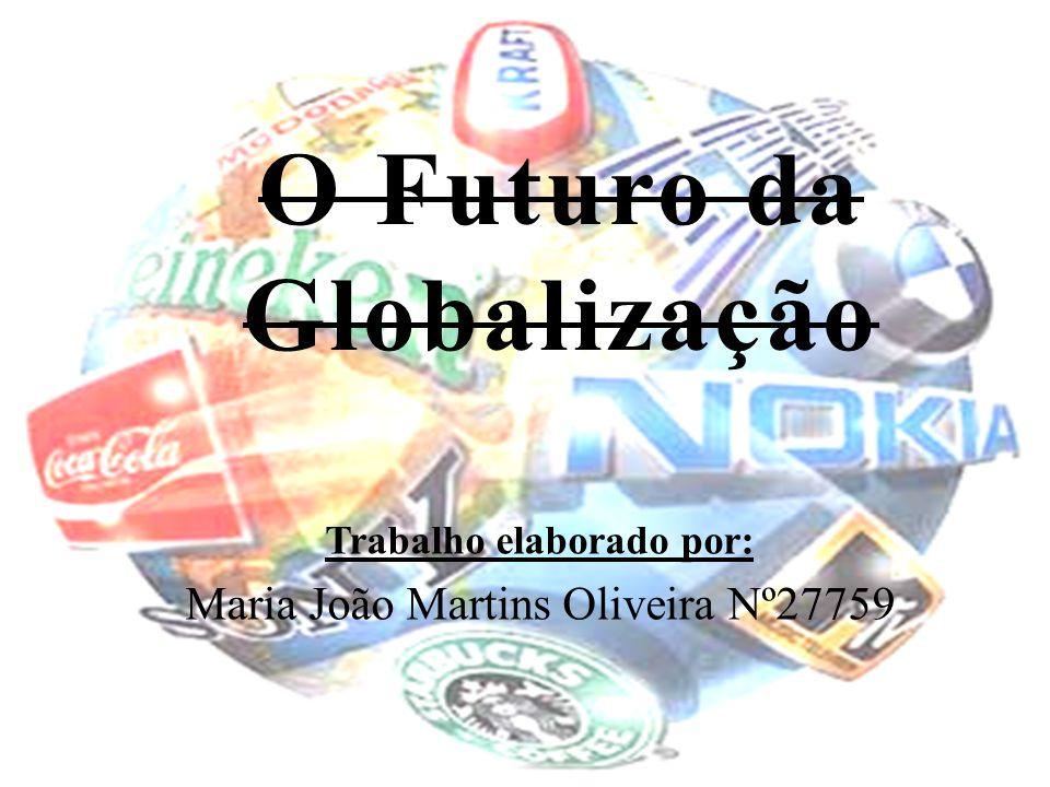 O Futuro da Globalização Trabalho elaborado por: Maria João Martins Oliveira Nº27759