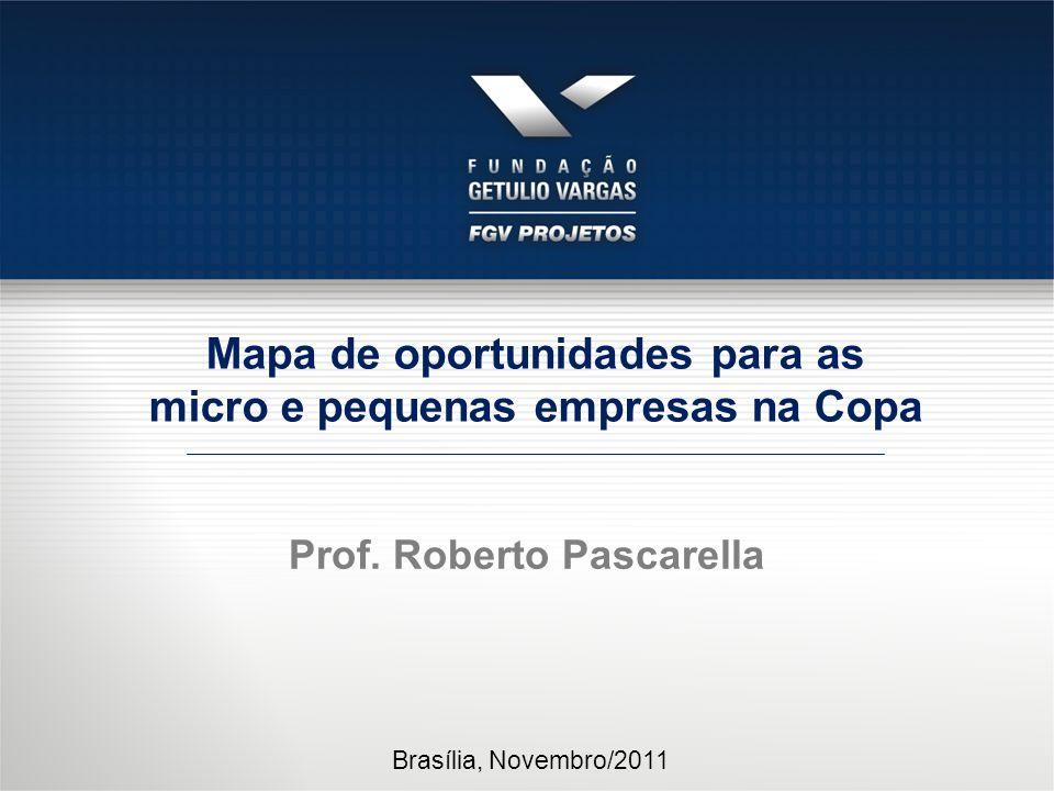 Prof. Roberto Pascarella Brasília, Novembro/2011 Mapa de oportunidades para as micro e pequenas empresas na Copa