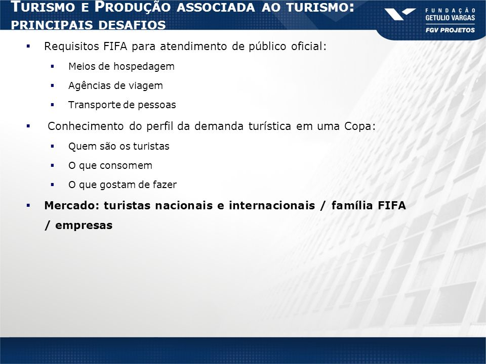 T URISMO E P RODUÇÃO ASSOCIADA AO TURISMO : PRINCIPAIS DESAFIOS Requisitos FIFA para atendimento de público oficial: Meios de hospedagem Agências de v