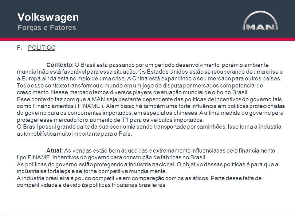 Volkswagen Forças e Fatores F.POLÍTICO Contexto: O Brasil está passando por um período desenvolvimento, porém o ambiente mundial não está favorável pa