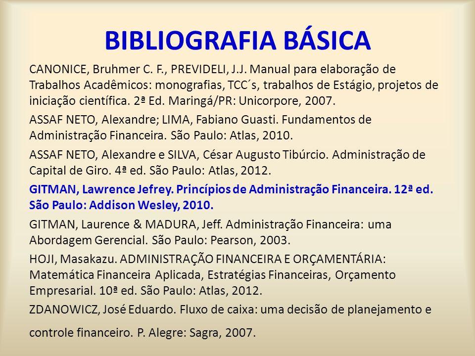 BIBLIOGRAFIA BÁSICA CANONICE, Bruhmer C. F., PREVIDELI, J.J. Manual para elaboração de Trabalhos Acadêmicos: monografias, TCC´s, trabalhos de Estágio,