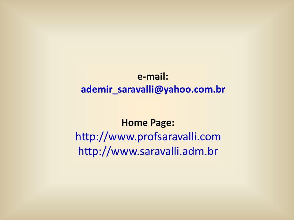 Home Page: http://www.profsaravalli.com http://www.saravalli.adm.br e-mail: ademir_saravalli@yahoo.com.br