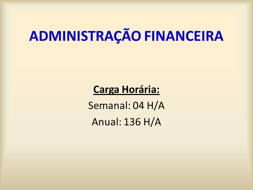 ADMINISTRAÇÃO FINANCEIRA Carga Horária: Semanal: 04 H/A Anual: 136 H/A