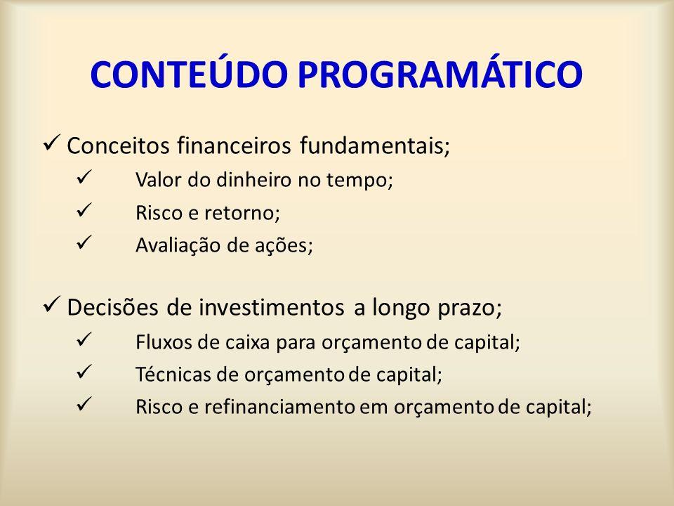 CONTEÚDO PROGRAMÁTICO Conceitos financeiros fundamentais; Valor do dinheiro no tempo; Risco e retorno; Avaliação de ações; Decisões de investimentos a