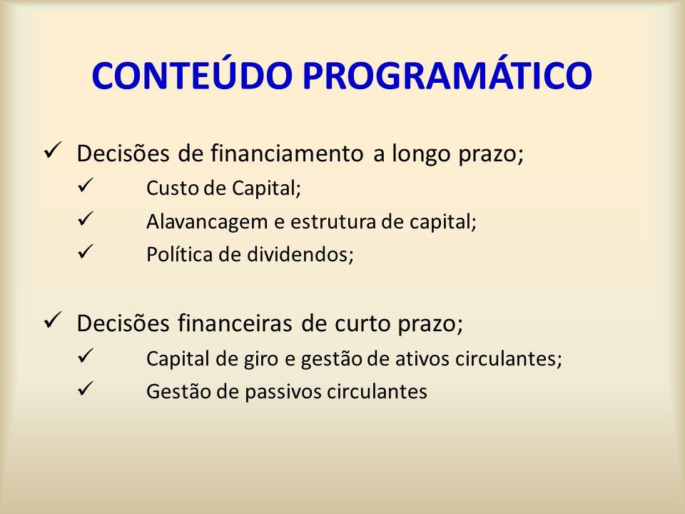 CONTEÚDO PROGRAMÁTICO Decisões de financiamento a longo prazo; Custo de Capital; Alavancagem e estrutura de capital; Política de dividendos; Decisões