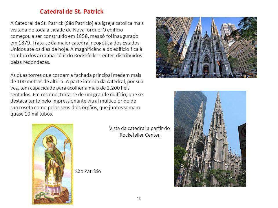 10 A Catedral de St. Patrick (São Patrício) é a igreja católica mais visitada de toda a cidade de Nova Iorque. O edifício começou a ser construído em