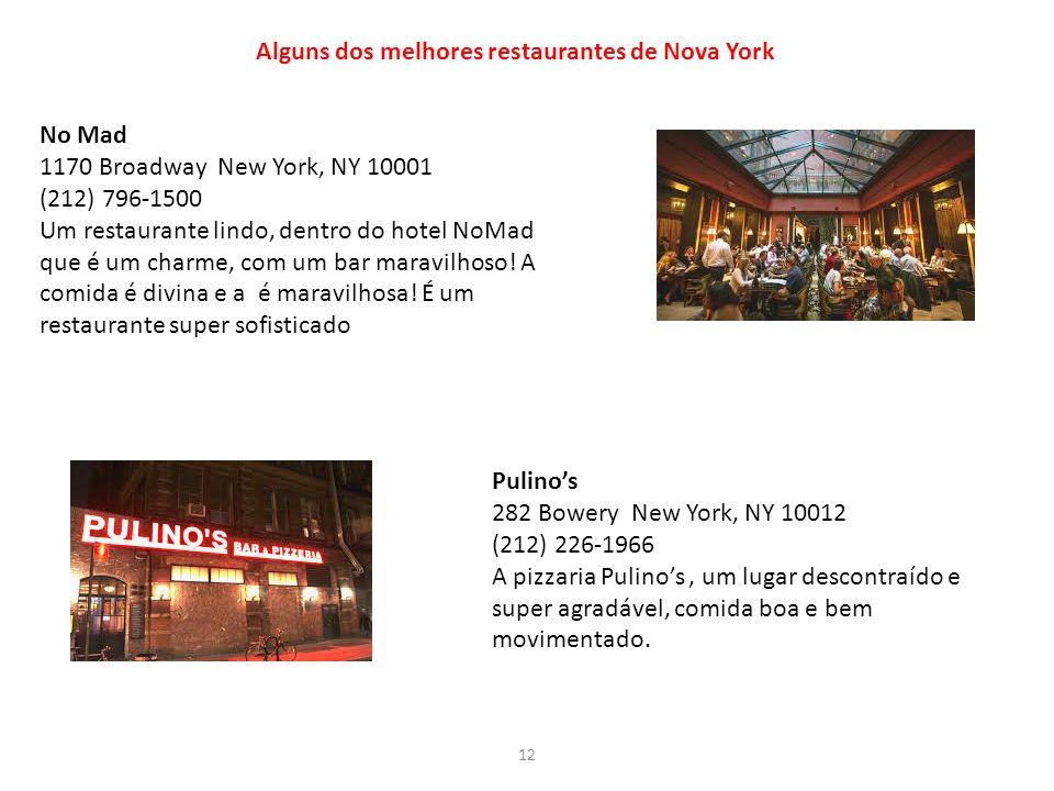 12 Alguns dos melhores restaurantes de Nova York No Mad 1170 Broadway New York, NY 10001 (212) 796-1500 Um restaurante lindo, dentro do hotel NoMad qu