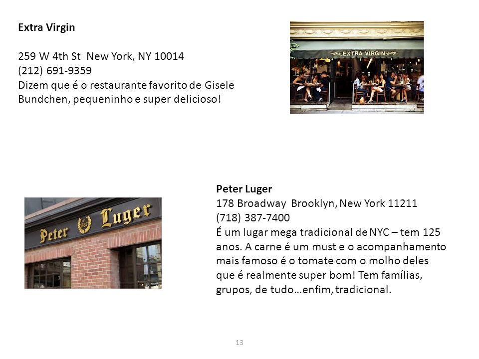 13 Extra Virgin 259 W 4th St New York, NY 10014 (212) 691-9359 Dizem que é o restaurante favorito de Gisele Bundchen, pequeninho e super delicioso! Pe