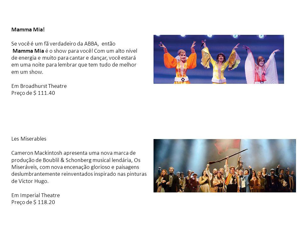 Mamma Mia! Se você é um fã verdadeiro da ABBA, então Mamma Mia é o show para você! Com um alto nível de energia e muito para cantar e dançar, você est