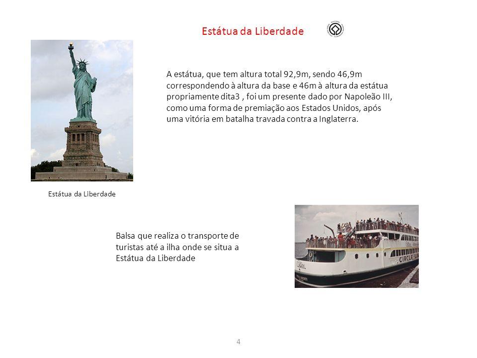 4 Estátua da Liberdade A estátua, que tem altura total 92,9m, sendo 46,9m correspondendo à altura da base e 46m à altura da estátua propriamente dita3