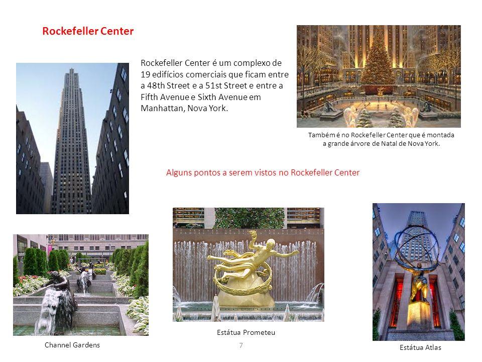 7 Rockefeller Center Rockefeller Center é um complexo de 19 edifícios comerciais que ficam entre a 48th Street e a 51st Street e entre a Fifth Avenue