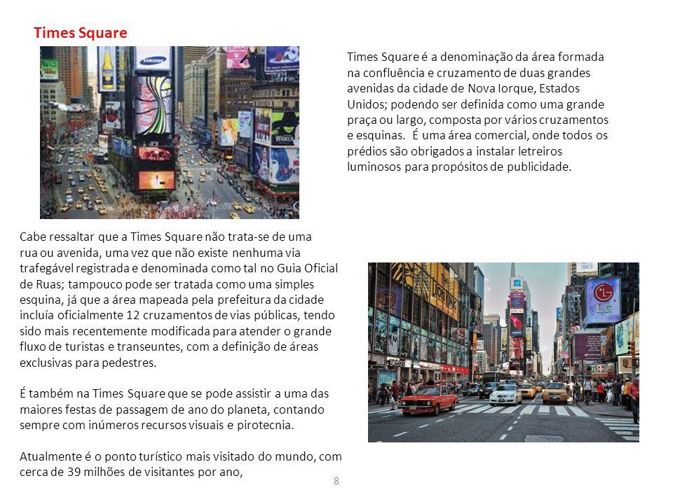 8 Times Square Times Square é a denominação da área formada na confluência e cruzamento de duas grandes avenidas da cidade de Nova Iorque, Estados Uni