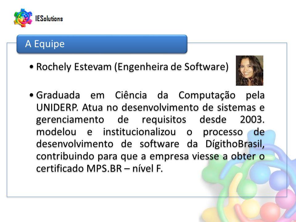 Rochely Estevam (Engenheira de Software) Graduada em Ciência da Computação pela UNIDERP.