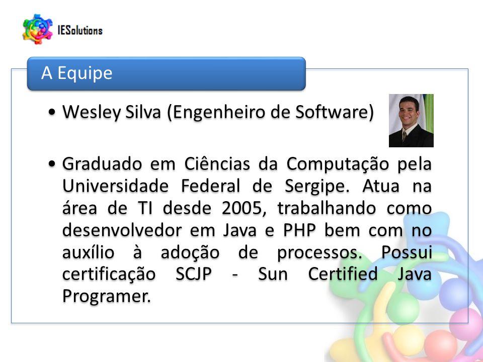Wesley Silva (Engenheiro de Software) Graduado em Ciências da Computação pela Universidade Federal de Sergipe.