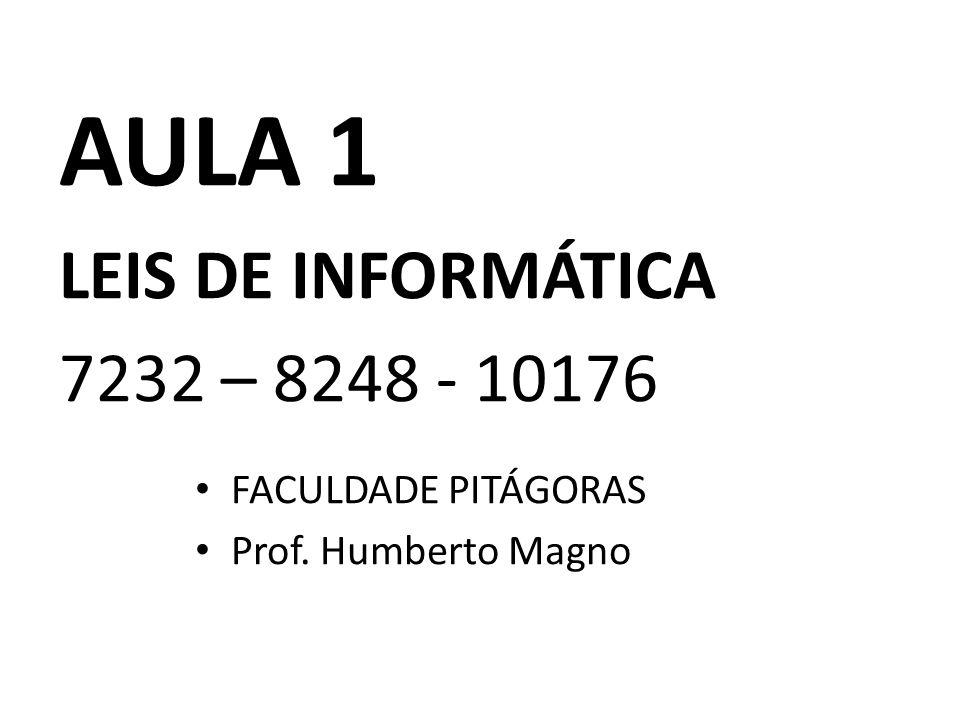 AULA 1 LEIS DE INFORMÁTICA 7232 – 8248 - 10176 FACULDADE PITÁGORAS Prof. Humberto Magno