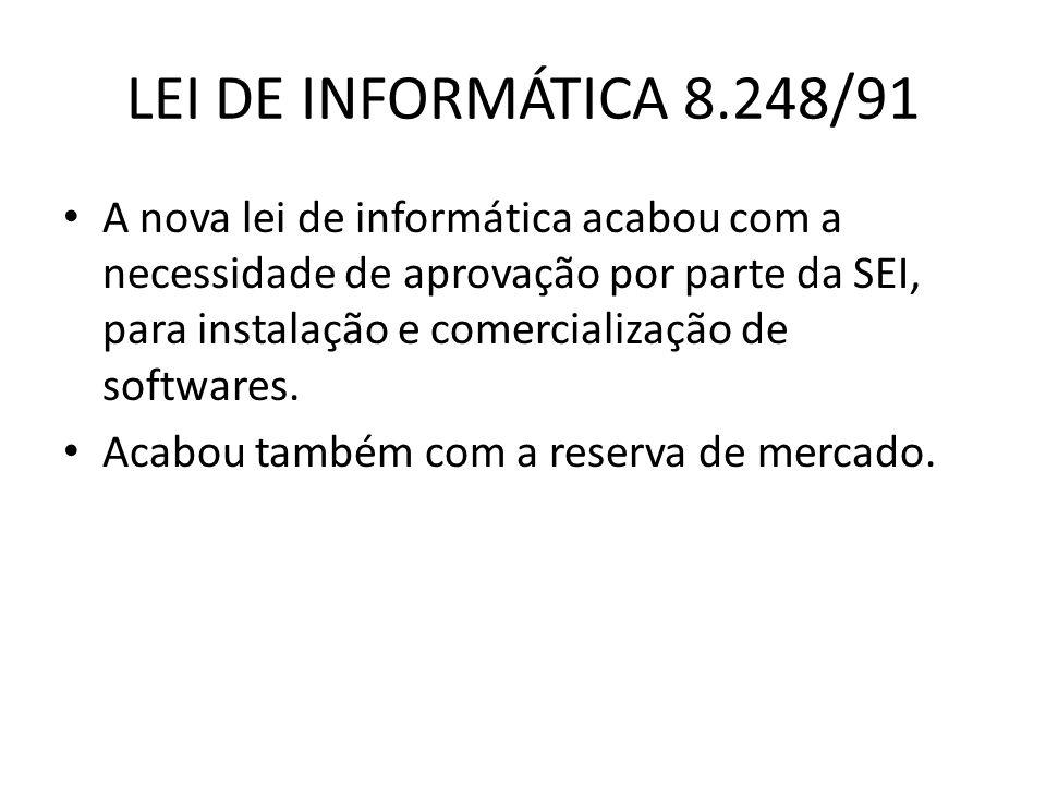 LEI DE INFORMÁTICA 8.248/91 A nova lei de informática acabou com a necessidade de aprovação por parte da SEI, para instalação e comercialização de sof