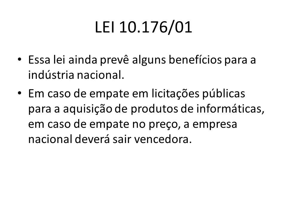LEI 10.176/01 Essa lei ainda prevê alguns benefícios para a indústria nacional. Em caso de empate em licitações públicas para a aquisição de produtos