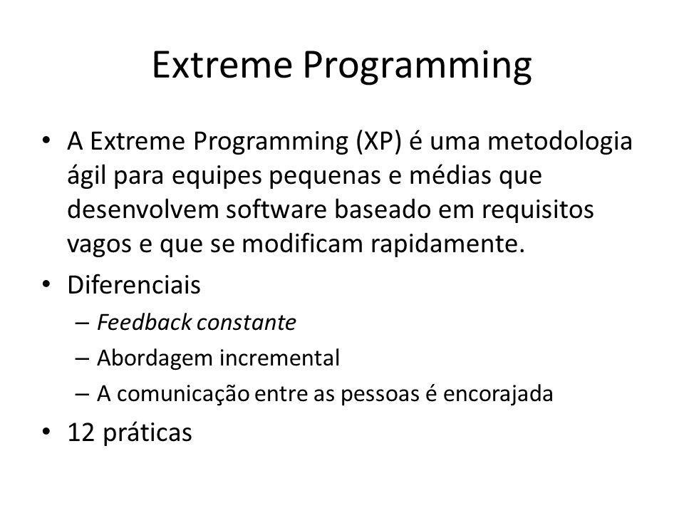 Extreme Programming A Extreme Programming (XP) é uma metodologia ágil para equipes pequenas e médias que desenvolvem software baseado em requisitos vagos e que se modificam rapidamente.
